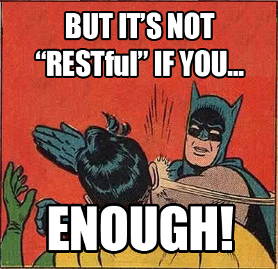 "Batman provides a standard response to often futile bucket remark ""But it's not RESTful if you..."" Credit to Troy Hunt (@troyhunt)"